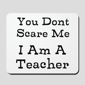 You Dont Scare Me I Am A Teacher Mousepad