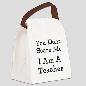 You Dont Scare Me I Am A Teacher Canvas Lunch Bag