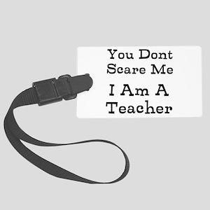 You Dont Scare Me I Am A Teacher Luggage Tag
