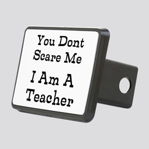 You Dont Scare Me I Am A Teacher Hitch Cover