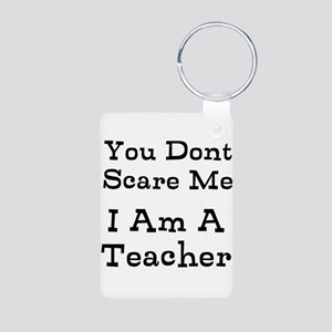 You Dont Scare Me I Am A Teacher Keychains