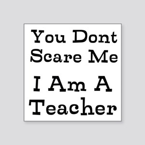You Dont Scare Me I Am A Teacher Sticker