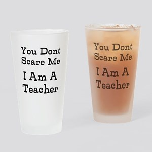 You Dont Scare Me I Am A Teacher Drinking Glass