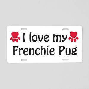 I Love my Frenchie Pug Aluminum License Plate