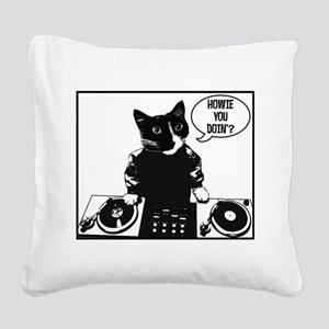 DJ Howie Cat: Howie You Doin? Square Canvas Pillow