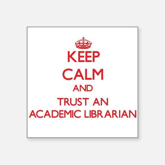 Keep Calm and Trust an Academic Librarian Sticker