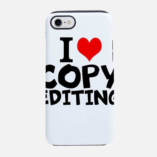 I Love Copy Editing iPhone 7 Tough Case