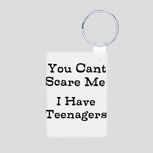 You Cant Scare Me I Have Teenagers Keychains