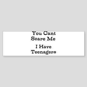 You Cant Scare Me I Have Teenagers Bumper Sticker