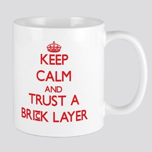 Keep Calm and Trust a Brick Layer Mugs