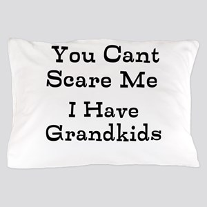 You Cant Scare Me I Have Grandkids Pillow Case