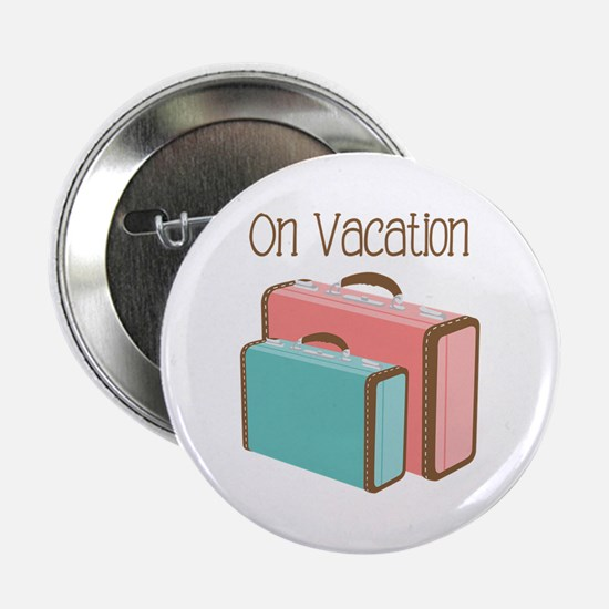 """On Vacation 2.25"""" Button"""
