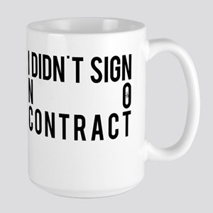 I Didn't Sign No Contract Mugs