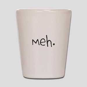 MEH. Shot Glass