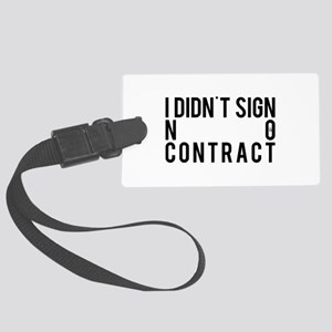 I Didn't Sign No Contract Large Luggage Tag