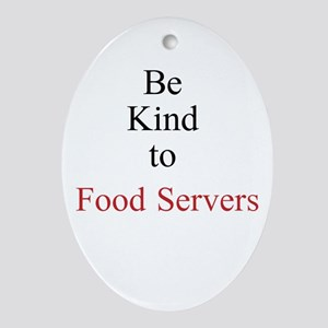 Be Kind to Food Servers Month Ornament (Oval)