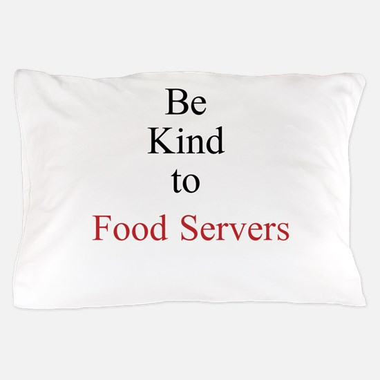 Be Kind to Food Servers Month Pillow Case