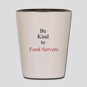 Be Kind to Food Servers Month Shot Glass
