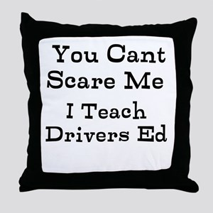 You Cant Scare Me I Teach Drivers Ed Throw Pillow