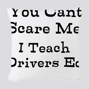 You Cant Scare Me I Teach Drivers Ed Woven Throw P
