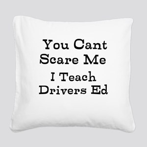 You Cant Scare Me I Teach Drivers Ed Square Canvas