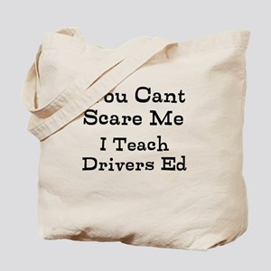 You Cant Scare Me I Teach Drivers Ed Tote Bag