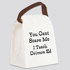You Cant Scare Me I Teach Drivers Ed Canvas Lunch