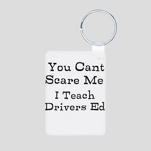 You Cant Scare Me I Teach Drivers Ed Keychains