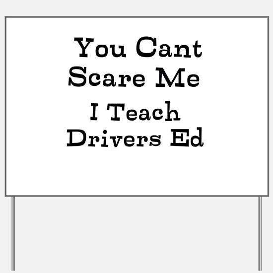 You Cant Scare Me I Teach Drivers Ed Yard Sign