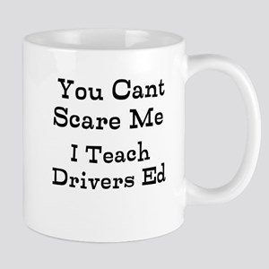You Cant Scare Me I Teach Drivers Ed Mugs