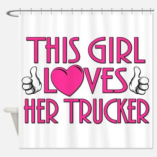 This Girl Loves Her Trucker Shower Curtain