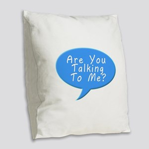 Are you talking to me Burlap Throw Pillow