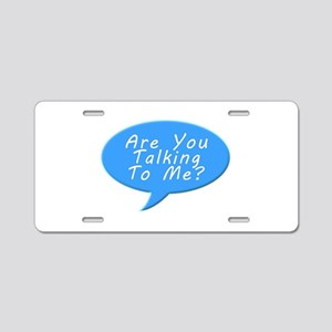 Are you talking to me Aluminum License Plate