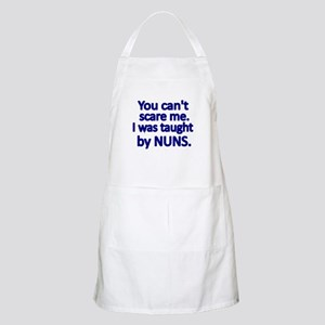 You cant scare me. I was taught by NUNS Apron