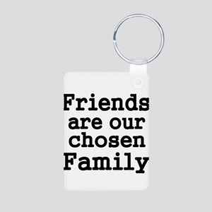Friends are our chosen Family Keychains