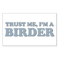 Trust Me, I'm a Birder Sticker (Rectangle)