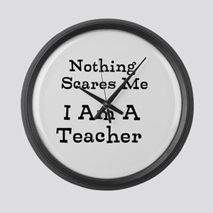 Nothing Scares Me I Am A Teacher Large Wall Clock