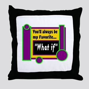 My Favorite What if Throw Pillow