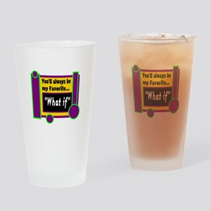 My Favorite What if Drinking Glass