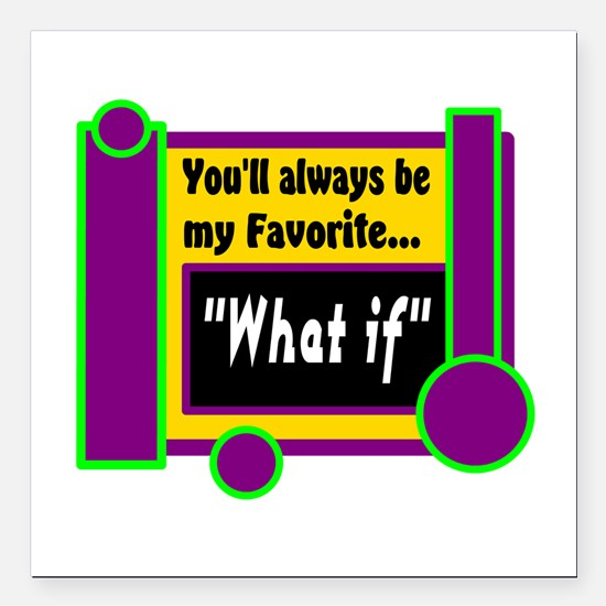 """My Favorite What if Square Car Magnet 3"""" x 3"""""""