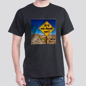 Are we dead yet? T-Shirt