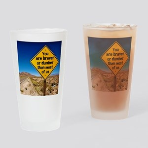 Braver or dumber than most Drinking Glass