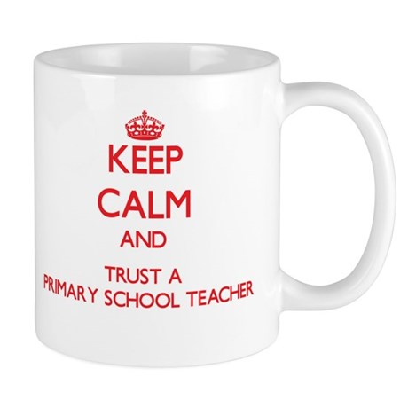 Keep Calm and Trust a Primary School Teacher Mugs