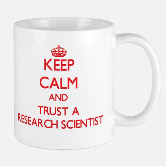 Keep Calm and Trust a Research Scientist Mugs