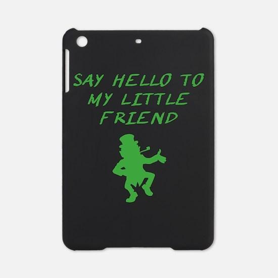 Say Hello To My Little Friend Leprechaun iPad Mini