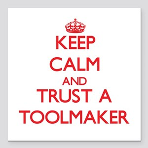 Keep Calm and Trust a Toolmaker Square Car Magnet