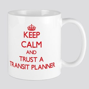 Keep Calm and Trust a Transit Planner Mugs