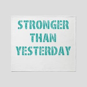 Stronger Than Yesterday Throw Blanket