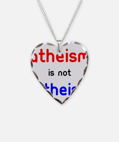 Atheism Is not A Theism Necklace