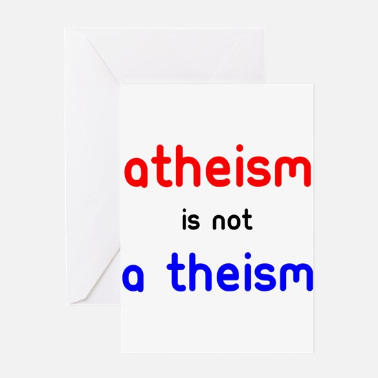 Atheism Is not A Theism Greeting Cards